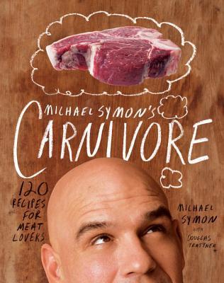 Michael Symon's Carnivore By Symon, Michael