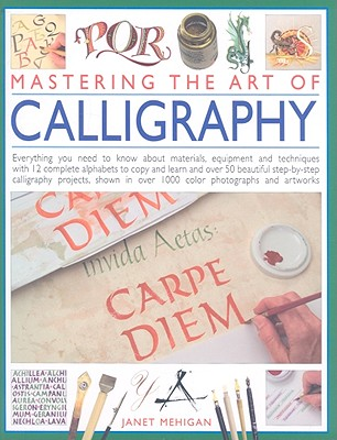 Mastering the Art of Calligraphy By Mehigan, Janet